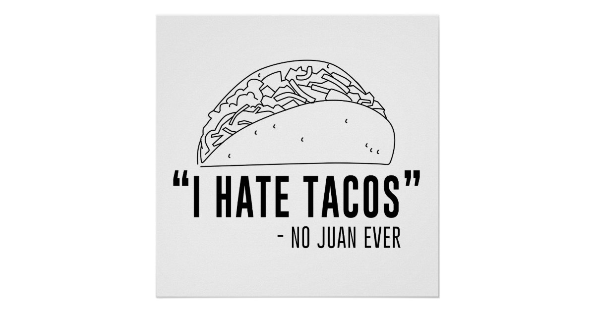 I Hate Tacos Said No Juan Ever Poster Zazzle Com