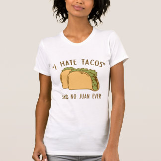 I Hate Tacos – Said No Juan Ever T-Shirt
