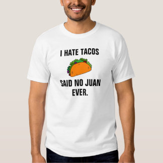 I hate tacos said no Juan ever. Tee Shirts