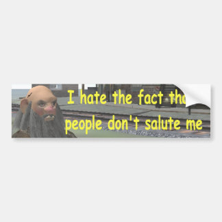I hate the fact that people don't salute me car bumper sticker