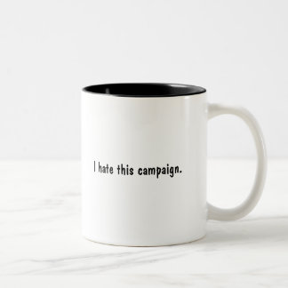 I hate this campaign. coffee mug