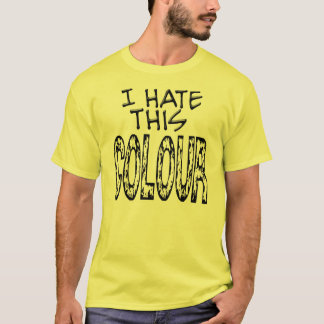 I Hate this Colour! T-Shirt