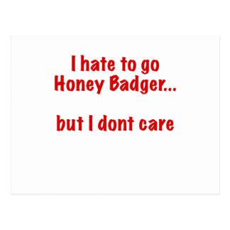 I Hate to go Honey Badger... But I Dont Care Postcard