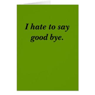 I hate to say good bye. card