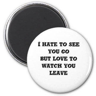 I hate to see you go but love to watch you leave 2 inch round magnet