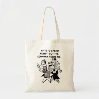 I hate to spend money  but the economy needs me tote bag