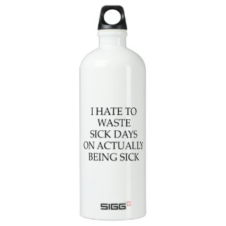 I Hate To Waste Sick Days On Actually Being Sick SIGG Traveler 1.0L Water Bottle