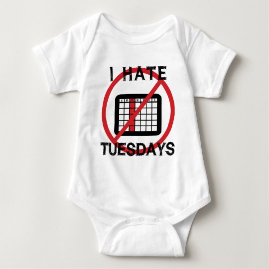 I Hate Tuesdays Baby Bodysuit