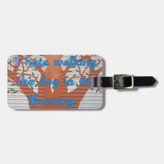 I hate walking the dog in the evening. luggage tag