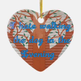 I hate walking the dog in the evening. Double-Sided heart ceramic christmas ornament
