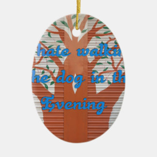 I hate walking the dog in the evening. Double-Sided oval ceramic christmas ornament