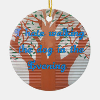 I hate walking the dog in the evening. Double-Sided ceramic round christmas ornament