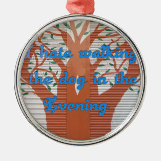I hate walking the dog in the evening. round metal christmas ornament