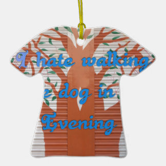 I hate walking the dog in the evening. Double-Sided T-Shirt ceramic christmas ornament