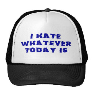 I Hate Whatever Today Is Hats