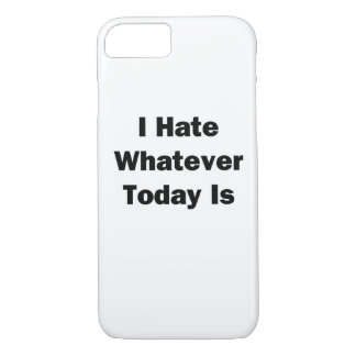 I Hate Whatever Today Is iPhone 7 Case