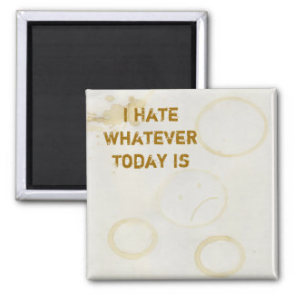 I Hate Whatever Today Is 2 Inch Square Magnet