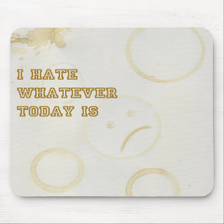 I Hate Whatever Today Is Mouse Pad