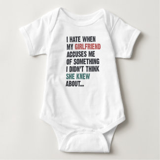 I hate when my girlfriend accuses me of something baby bodysuit