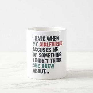 I hate when my girlfriend accuses me of something coffee mug