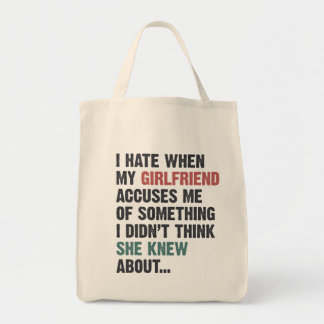 I hate when my girlfriend accuses me of something tote bag