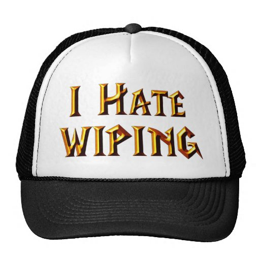I Hate Wiping Hats