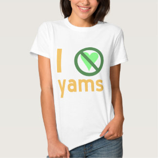 I Hate Yams T Shirt