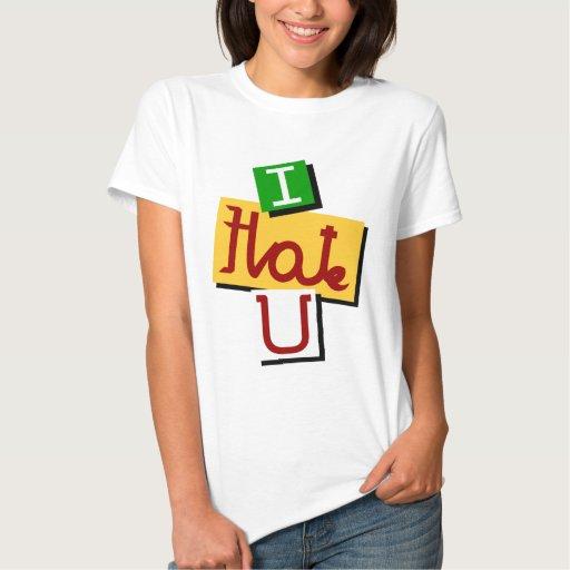 I hate you t shirt