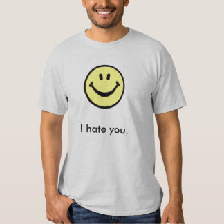 I Hate You With a Smile Tee Shirts
