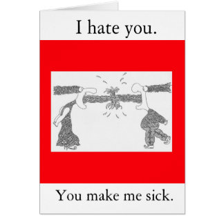 I hate you., You make me sick. Card