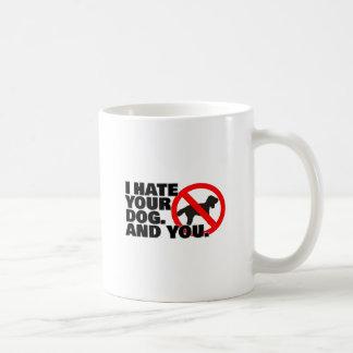 I hate yourdog. And you. Coffee Mug