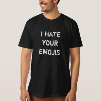 I Hate Your Emojis T Shirt