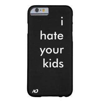 """""""i hate your kids"""" case barely there iPhone 6 case"""