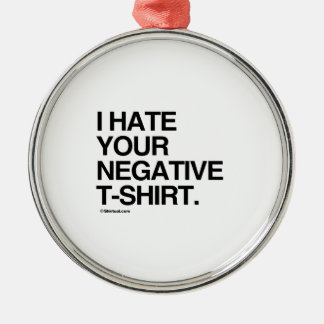 I HATE YOUR NEGATIVE T-SHIRT CHRISTMAS TREE ORNAMENTS