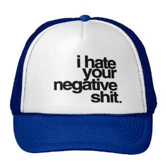 i hate your negativity trucker hat