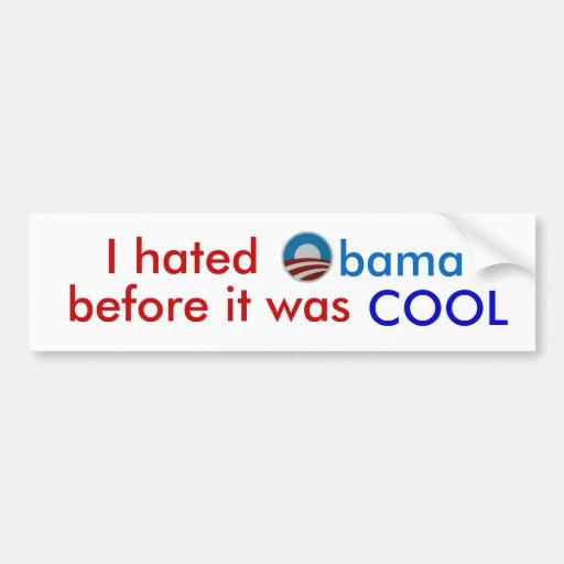 I hated Obama before it was cool bumper sticker Bumper Sticker