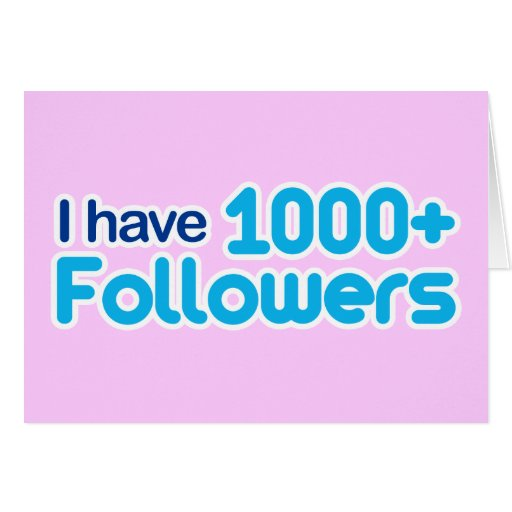I Have 1000+ Followers Greeting Card