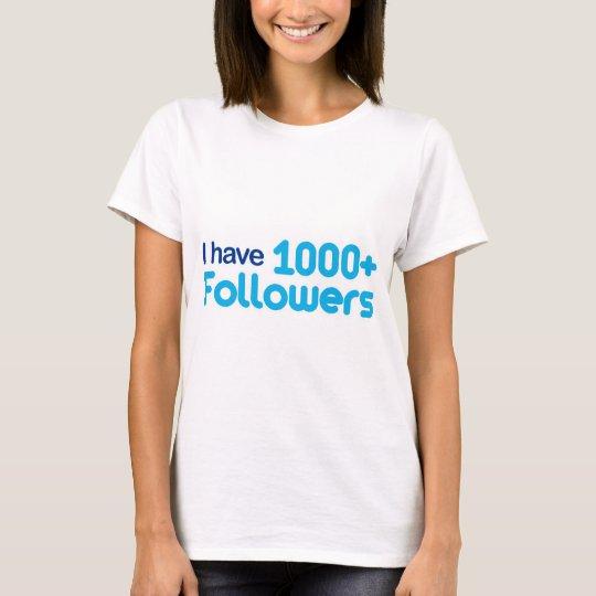 I Have 1000+ Followers T-Shirt