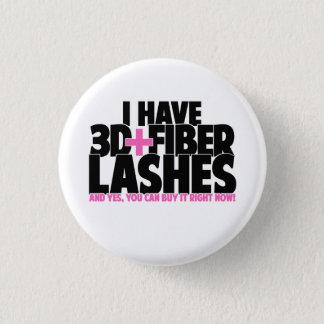 I have 3d + Fiber Lashes Pinback Button
