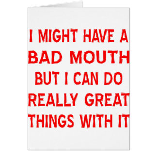 I Have A Bad Mouth Does Really Great Things Greeting Card