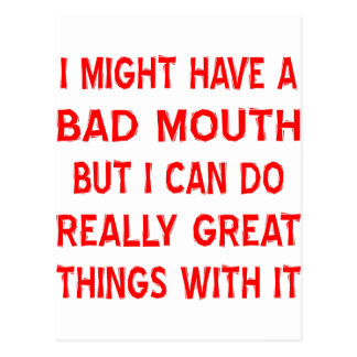 I Have A Bad Mouth Does Really Great Things Postcard