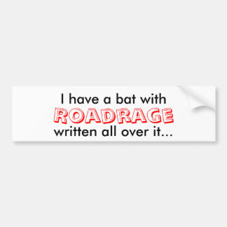 I have a bat with, Roadrage, written all over i... Bumper Sticker