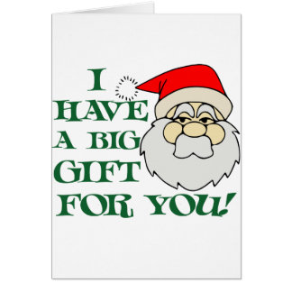 I Have A Big Gift For You Santa Claus Greeting Card