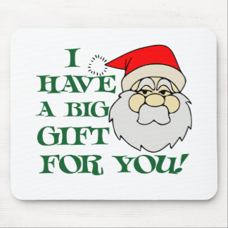 I Have A Big Gift For You Santa Claus Mouse Pad