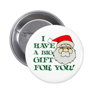 I Have A Big Gift For You Santa Claus Pinback Button