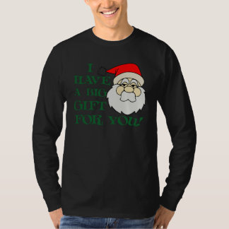 I Have A Big Gift For You Santa Claus T-Shirt