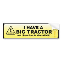 I have a big tractor bumper sticker