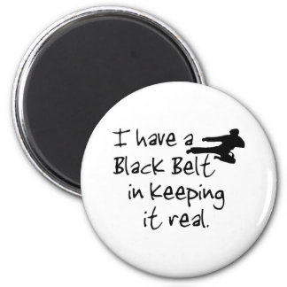 I Have a Black Belt In Keeping It Real. 2 Inch Round Magnet