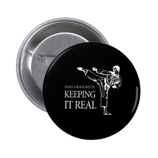 I HAVE A BLACK BELT IN KEEPING IT REAL PIN