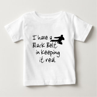 I Have a Black Belt In Keeping It Real. T-shirt
